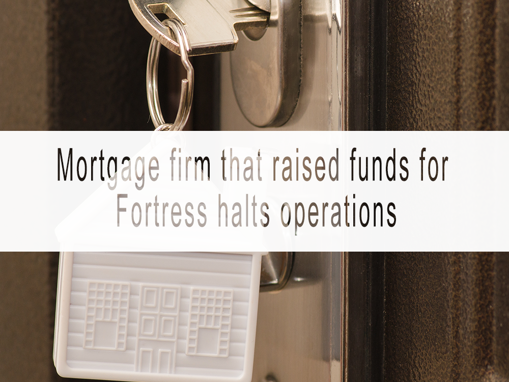 Mortgage firm that raised funds for Fortress halts operations: FMP advises clients it is surrendering brokerage licence after several developments that have had negative impact