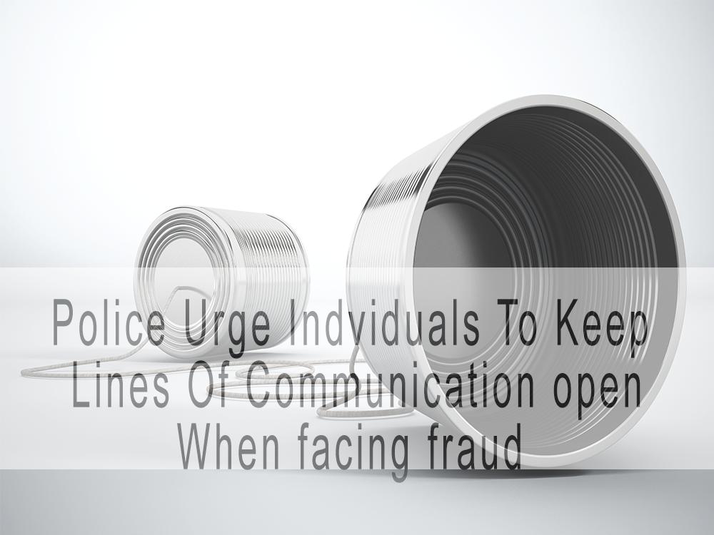 Police urge potential fraud victims to keep lines of communication open with family, police