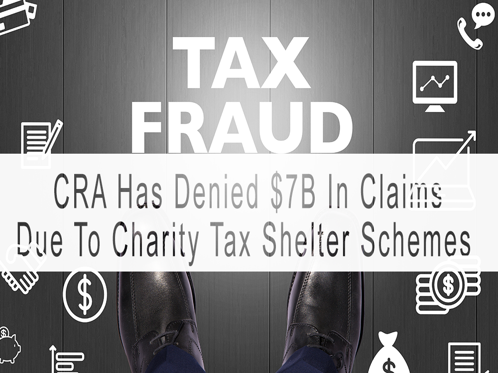 The CRA has denied over $7 billion in tax claims due to this one scam