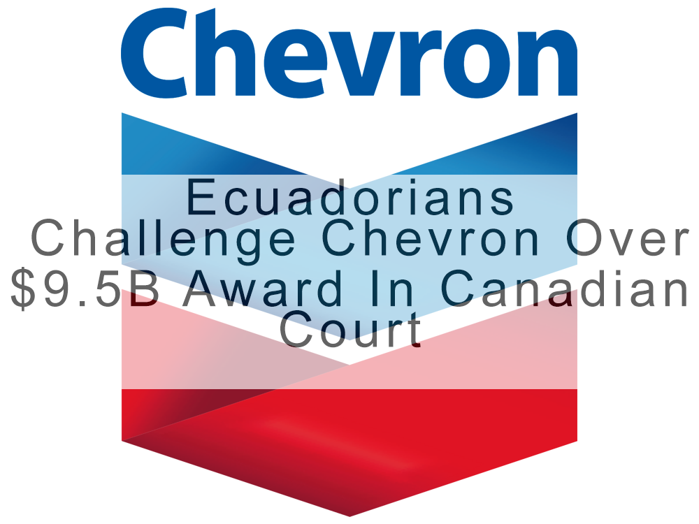 Ecuadorians Challenge Chevron Over $9.5B Award In Canadian Court